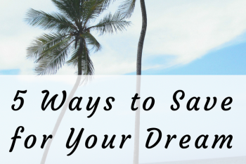 5 Ways to Save for Your Dream Vacation